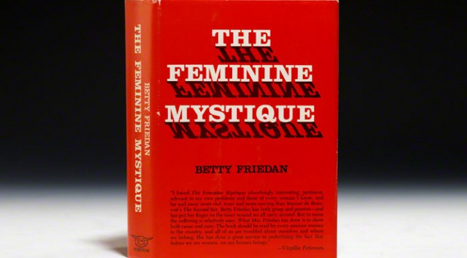 "Why You Shouldn't Care About ""The Feminine Mystique"""