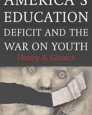 "Henry Giroux's ""America's Education: Deficit and the War on Youth,"" Reviewed"