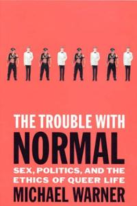 trouble-with-normal-sex-politics-ethics-queer-life-michael-warner