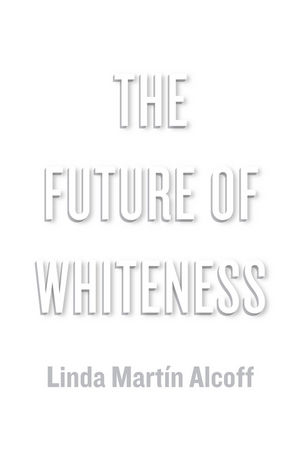 Future of Whiteness Alcoff