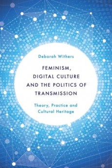 Feminism, Digital Culture and the Politics of Transmission