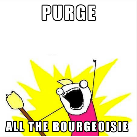 purge all the bourgeoisie