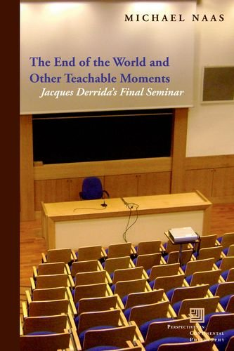 the end of the world and other teachable moments derrida final seminar
