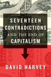 seventeen contradiction and the end of capitalism harvey