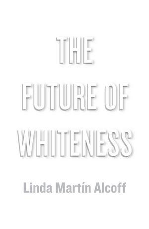 Future of Whiteness Alcoff